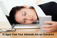 10 Signs that Your Adrenals are on Overdrive