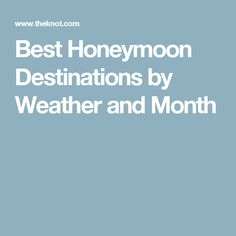 Best Honeymoon Destinations by Weather and Month