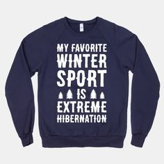 My Favorite Winter Sport Is Extreme Hibernation | HUMAN | T-Shirts, Tanks, Sweatshirts and Hoodies