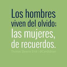"""""""Los #Hombres viven del #Olvido; las #Mujeres, de #Recuerdos"""". #ThomasStearnsEliot #Citas #Frases @Candidman"""