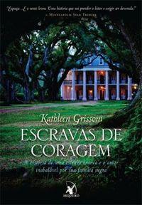 Escravas de coragem - Kathleen Grissom