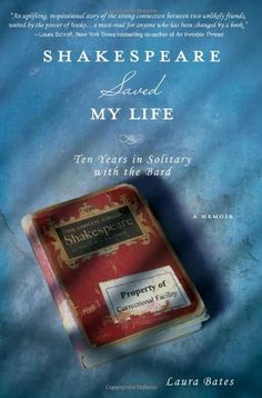 Shakespeare Saved My Life: Ten Years in Solitary with the Bard.  Book recommended by someone with great taste (the librarian in this case) Review on goodreads. (vitalmommy)