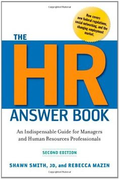 The HR Answer Book: An Indispensable Guide for Managers and Human Resources Professionals by Shawn Smith. $14.54. 288 pages. Publisher: AMACOM; 2nd edition (June 30, 2011). Reading level: Ages 18 and up. Publication: June 30, 2011. Save 42%!