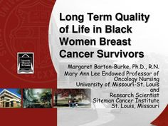 Long Term Quality of Life in Black Women Breast Cancer Survivors Breast Cancer Survivor, Breast Cancer Awareness, Oncology Nursing Society, Research Scientist, St Louis, Missouri, Professor, Ph