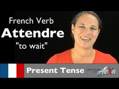 Attendre (to wait) — Present Tense (French verbs conjugated by Learn French With Alexa) - YouTube