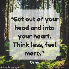 """49 Likes, 1 Comments - Yoga Bug (@yogabug.yoga) on Instagram: """"""""Get out of your head and into your heart. Think less, feel more."""" Osho #osho #oshoquote…"""""""