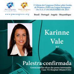 Karinne Vale é Palestrante na 1ª Edição do Congresso Online sobre Gestão de Projetos e PMO em Língua Portuguesa - De 14 A 17 DE DEZEMBRO DE 2015 - Inscrição gratuita em www.pmcongress.org