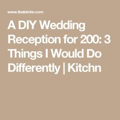 A DIY Wedding Reception for 200: 3 Things I Would Do Differently | Kitchn