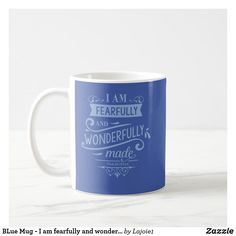 BLue Mug - I am fearfully and wonderfully made Treat Yourself, Make It Yourself, Candy Jars, Organizing Your Home, Business Supplies, Gifts For Dad, Photo Mugs, Funny Jokes, Create Your Own