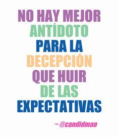 """""""No hay mejor #Antidoto para la #Decepcion que huir de las #Expectativas"""". #Citas #Frases @Candidman"""