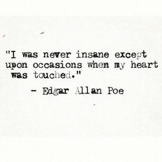 I was never insane. This has to be one of my favorite quotes and who doesn't love Edgar Allan Poe? Poem Quotes, Quotable Quotes, Lyric Quotes, Great Quotes, Words Quotes, Wise Words, Quotes To Live By, Life Quotes, Inspirational Quotes