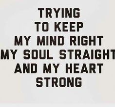 Mind right, soul straight, heart strong