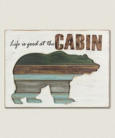 Look at this #zulilyfind! Bear 'Life is Good at the Cabin' Wall Sign #zulilyfinds