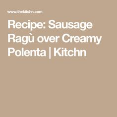 Recipe: Sausage Ragù over Creamy Polenta   Kitchn