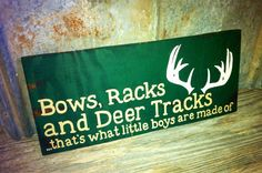 """Hand crafted wooden sign - """"Bows, Racks and Deer Tracks ...that's what little boys are made of"""" with painted antlers - 8x18"""" on Etsy, $28.00"""