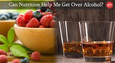 Can Nutrition Help Me Get Over Alcohol