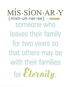 Missionary- someone who leaves their family for two years so that others may be with their families for Eternity. {Free Printable}  #missionary  #free  #printable