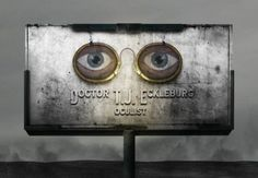 """""""But above the gray land and the spasms of bleak dust which drift endlessly over it, you perceive, after a moment, the eyes of Doctor T. J. Eckleburg. The eyes of  Doctor T. J. Eckleburg are blue and gigantic — their irises are one yard  high."""""""