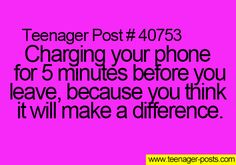 I always forget to charge my phone so I literally charge it for like a minute and I hope it works