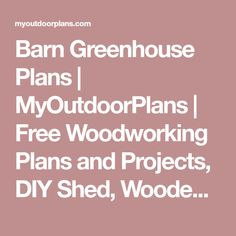 Barn Greenhouse Plans | MyOutdoorPlans | Free Woodworking Plans and Projects, DIY Shed, Wooden Playhouse, Pergola, Bbq