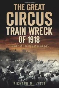"""""""The Great Circus Train Wreck Of 1918""""  ***  Richard M. Lytle  (2010)"""