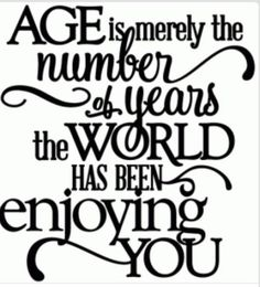 happy birthday quotes Silhouette Design Store - View Design age - world enjoying you birthday - vinyl phrase Amazing Quotes, Great Quotes, Quotes To Live By, Inspirational Quotes, Quotes Quotes, Funny Quotes, Inspirational Birthday Wishes, Flirting Quotes, Message Quotes