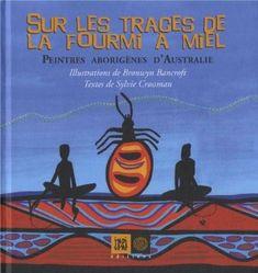 Sur les traces de la fourmi à miel : Peintres aborigènes d'Australie: Amazon.fr: Sylvie Crossman, Bronwyn Bancroft: Livres