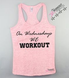 On Wednesdays we workout and wear pink. Funny movie inspired tank top. Tank's fashionable burnout fabric designed to give you a great stretch comfort and softness which makes it a perfect workout tank