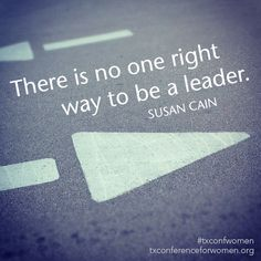 There is no one right way to be a leader - MA Conference for Women Susan Cain, Thought Provoking, Cool Words, Conference, Leadership, Inspirational Quotes, Success, Cards Against Humanity, Wisdom