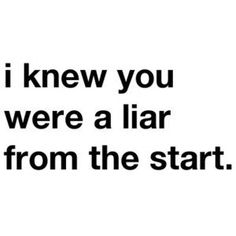 Liar... Trust your intuition...read between the lines...choose to acknowledge the truth!
