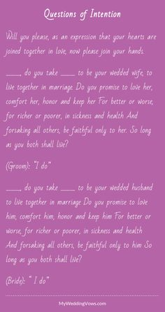 Will you please, as an expression that your hearts are joined together in love, now please join your hands. ________, do you take ________ to be your wedded wife, to live together in marriage. Do you promise to love her, comfort her, honor and keep...