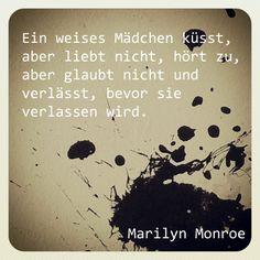 Ein weises Mädchen küsst, aber liebt nicht, hört zu, aber glaubt nicht und verlässt, bevor sie verlassen wird. (Marilyn Monroe) #sprüche #zitate #MarilynMonroe