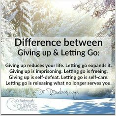 Difference between giving up and letting go. Let go and let God... You will be amazed at what he will do in your life!