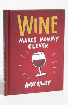 Wine makes Mommy clever!