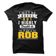 I May Be Wrong But I Highly Doubt It ROB T Shirts, Hoodies. Check price ==► https://www.sunfrog.com/LifeStyle/I-May-Be-Wrong-But-I-Highly-Doubt-It-ROB--99-Cool-Shirt-.html?41382 $22.25