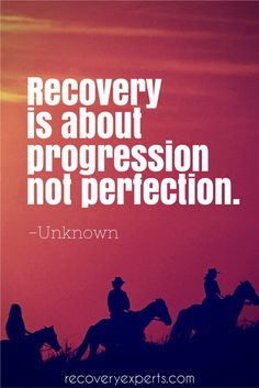 """Addiction Recovery Quote: Recovery is about progression not perfection. 