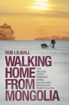 Availability: http://130.157.138.11/record=b3837737~S13 Walking Home from Mongolia: Ten Million Steps Through China, from the Gobi Desert to the South China Sea by Rob Lilwall