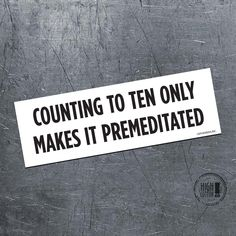 Counting to ten only makes it premeditated - bumper magnet Way better than a messy sticker! Magnetic sticker measures x Made in the USA Great gift item For your car, fridge, mailbox, locker. Magnetic Bumper Stickers, Funny Bumper Stickers, Car Stickers, Sign Quotes, Funny Quotes, Funny Memes, Sign Sayings, Sassy Quotes, Badass Quotes
