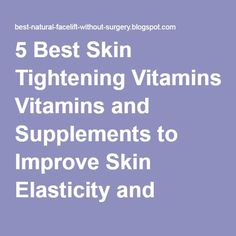 5 Best Skin Tightening Vitamins and Supplements to Improve Skin Elasticity and Reduce Wrinkles | Natural Facelift for Wrinkles and Anti Aging Skin Care Products