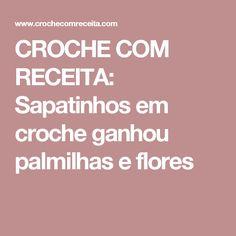 CROCHE COM RECEITA: Sapatinhos em croche ganhou palmilhas e flores