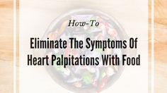 How To Eliminate The Symptoms Of Heart Palpitations With Food Heart Palpitations, Ecommerce Hosting, Food, Essen, Meals, Yemek, Eten