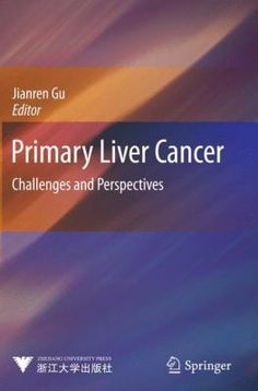Primary Liver Cancer: Challenges and Perspectives (2012). Jianren Gu.