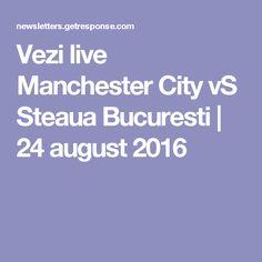 Vezi live Manchester City vS Steaua Bucuresti | 24 august 2016