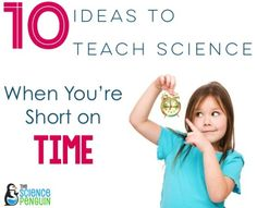 10 Ideas to Teach Science When You're Short on Time