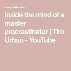 Inside the mind of a master procrastinator | Tim Urban - YouTube