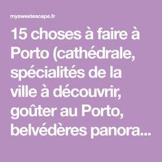 15 choses à faire à Porto (cathédrale, spécialités de la ville à découvrir, goûter au Porto, belvédères panoramiques, où contempler les azulejos...)