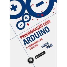 Livro - Programação Com Arduino: Começando Com Sketches - Série Tekne                                                                                                                                                                                 Mais Arduino Books, Cool Books, Electronics Projects, Lp, Underwater