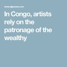 In Congo, artists rely on the patronage of the wealthy