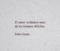 〽️ El amor verdadero nace de los tiempos difíciles. John Green