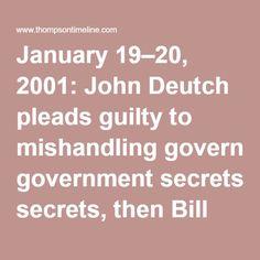 SIMILAR CASE: January 19–20, 2001: John Deutch pleads guilty to mishandling government secrets, then Bill Clinton pardons him.